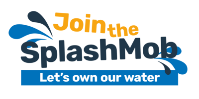 Join the SplashMob - Let's own our water