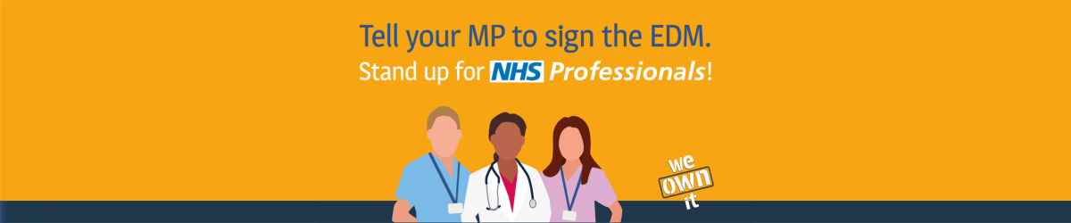 Tell your MP to sign the EDM. Stand up for NHS Professionals!