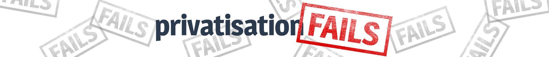 Privatisation fails