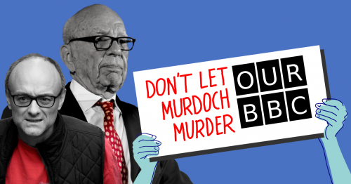 "Rupert Murdoch and Dominic Cummings on a blue background with a pair of hands holding a sign reading ""Don't let Murdoch murder our BBC"""