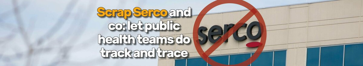 "A photo of a Serco building with its logo crossed through, with the words ""Scrap serco and co: let public health teams do track and trace"" overlaid"