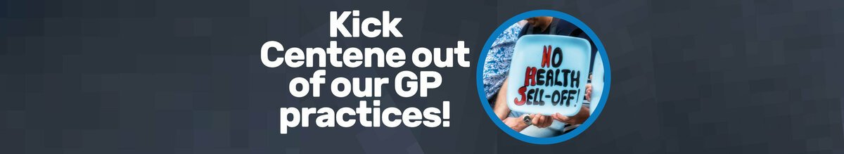"""A blue background with text reading """"Kick Centene out of our GP practices"""" and a photo of a protester holding a sign reading """"no health sell-off"""""""