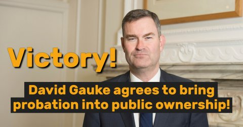 Image of David Gauke with text overlay reading: Victory! David Gauke agrees to bring probation into public ownership