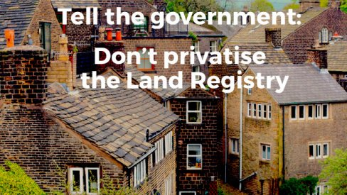 Tell the government: Don't privatise the Land Registry